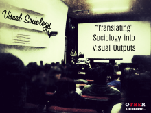 "Visual Sociology - ""Translating"" Sociology into Visual Outputs."