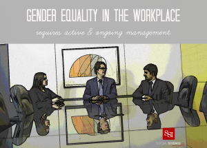 Gender equality in the workplace require active & ongoing management.