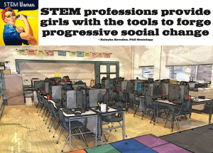 STEM professions provide girls with the tools to forge progressive social change.